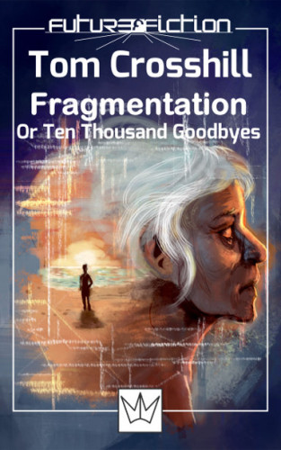 Fragmentation, or Ten Thousand Goodbyes by Tom Crosshill