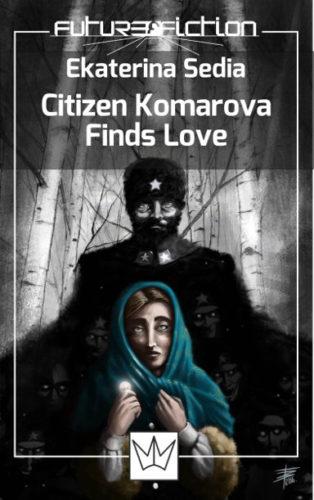 Citizen Komarova Finds Love by Ekaterina Sedia