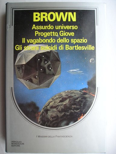 Fredric Brown omnibus containing What Mad Universe, Project Jupiter or The Lights in the Sky are Stars, Rogue in Space and The Mind Thing (Italian edition)